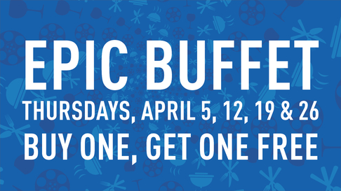 Epic Buffet BOGO Deal on April 5, 12, 19, & 26