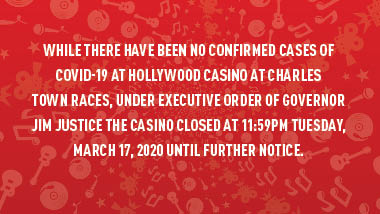 "red swirl background with text ""While there have been no confirmed cases of COVID-19 at Hollywood Casino at Charles Town Races, under executive order of Governor Jim Justice, the casino closed at 11:59pm Tuesday, March 17,2020 until further notice."""